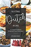 Delectable Dutch Recipes: A Complete Cookbook of Delicious Dutch Dish Ideas!