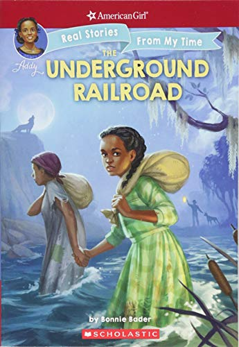 The Underground Railroad (American Girl: Real Stories From My Time) (Facts On The Underground Railroad For Kids)