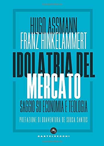 Idolatria del mercato: Saggio su economia e teologia: Amazon.it: Assmann,  Hugo, Hinkelammert, Franz: Libri