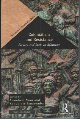Colonialism and Resistance Society and State in Manipur