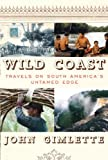 Wild Coast: Travels on South America s Untamed Edge