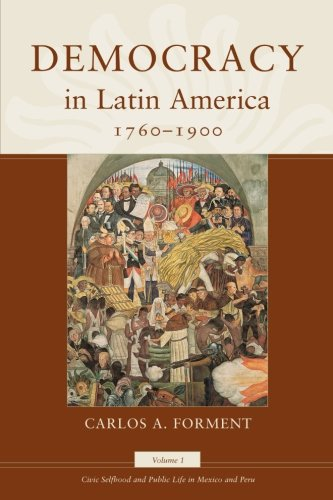Democracy in Latin America, 1760-1900: Volume 1, Civic Selfhood and Public Life in Mexico and Peru (Morality and Society