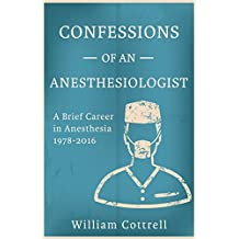 Confessions of an Anesthesiologist: A Brief Career in Anesthesia, 1978 to 2016