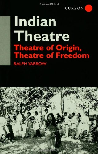 Indian Theatre: Theatre of Origin, Theatre of Freedom by Brand: Routledge