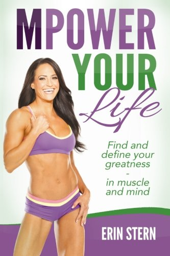 MPower Your Life: Find and define your greatness - in muscle and mind