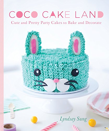Cake Fondant Decorate (Coco Cake Land: Cute and Pretty Party Cakes to Bake and Decorate)