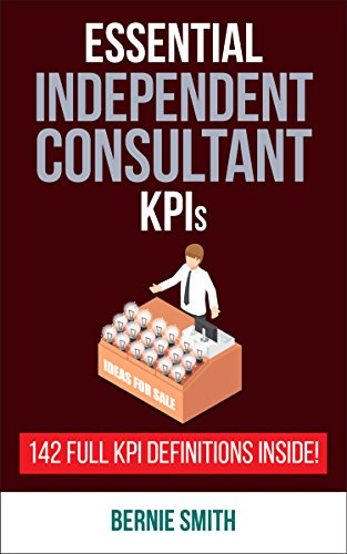 Essential KPIs for Independent Consultants: 142 Full KPI Definitions Included