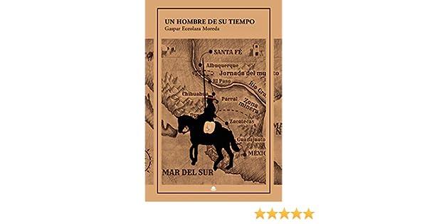 Un hombre de su tiempo eBook: Gaspar Eceolaza Moreda: Amazon.es: Tienda Kindle