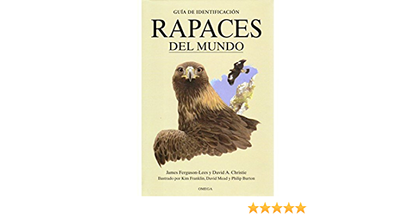 RAPACES DEL MUNDO (GUIAS DEL NATURALISTA-AVES): Amazon.es: FERGUSON-LEES, J., CHRISTIE, D.A.: Libros