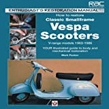 How to Restore Classic Small Frame Vespa Scooters, Mark Paxton, 1845844378