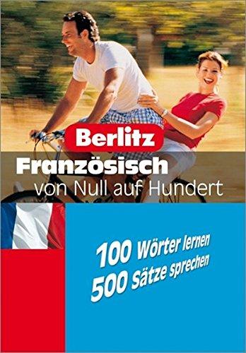 Französisch von Null auf Hundert: 100 Wörter lernen - 500 Sätze sprechen (Berlitz ... von Null auf Hundert)