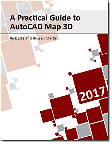 A Practical Guide to AutoCAD Map 3D 2017, by Rick Ellis, Russell Martin