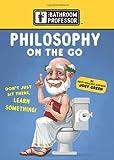 Philosophy on the Go (The Bathroom Professor)