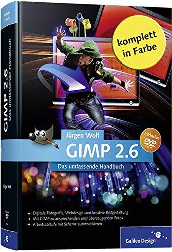 GIMP 2.6: Das umfassende Handbuch (Galileo Design) Gebundenes Buch – 28. Mai 2010 Jürgen Wolf 3836216108 Anwendungs-Software COMPUTERS / General