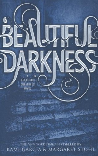 Beautiful Darkness (Beautiful Creatures #2) by Kami Garcia & Margaret Stohl