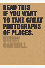 Read This if You Want to Take Great Photographs of Places: (Beginners Guide, Landscape photography, Street photography) Paperback