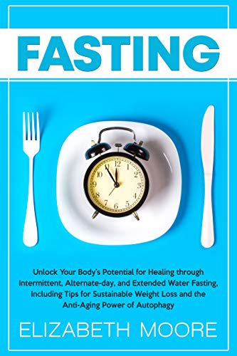 51HyrtKJ9%2BL - Fasting: Unlock Your Body's Potential for Healing through Intermittent, Alternate-day, and Extended Water Fasting, Including Tips for Sustainable Weight Loss and the Anti-Aging Power of Autophagy