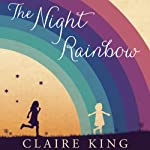 The Night Rainbow: A Novel | Claire King