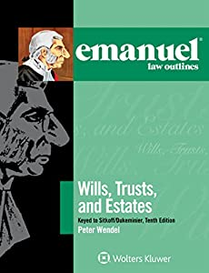 Emanuel Law Outlines for Wills, Trusts, and Estates Keyed to Sitkoff and Dukeminier (Emanuel Law Outlines Series)