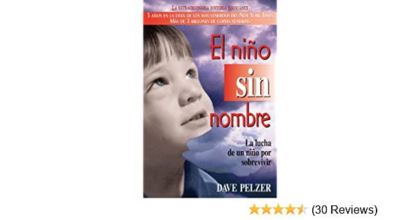 El Niño Sin Nombre: La lucha de un niño por sobrevivir (Spanish Edition) - Kindle edition by Dave Pelzer. Health, Fitness & Dieting Kindle eBooks ...