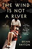 The Wind Is Not a River: A Novel