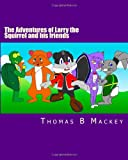 The Adventures of Larry the Squirrel and His Friends, Thomas Mackey, 1494718332