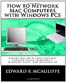 How to Network Mac Computers with Windows PCs, Edward K. McAuliffe, 1450521134
