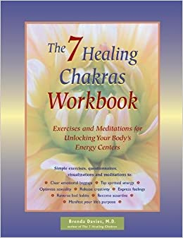 Book The 7 Healing Chakras Workbook: Exercises and Meditations for Unlocking Your Body's Energy Centers: Exercises and Meditations for Unlocking Your Body's Energy Centres
