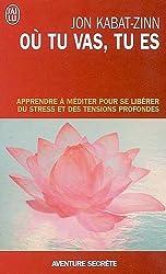 Où tu vas, tu es - Apprendre à méditer pour se libérer du stress et des tensions profondes