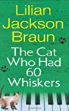 The Cat Who Had 60 Whiskers, Lilian Jackson Braun, 039915390X