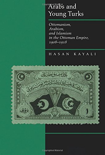 Arabs and Young Turks: Ottomanism, Arabism, and Islamism in the Ottoman Empire, 1908-1918