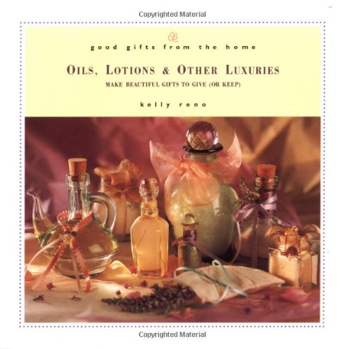 Price comparison product image Good Gifts from the Home: Oils,  Lotions,  and Other Luxuries--Make Beautiful Gifts to Give (or Keep)