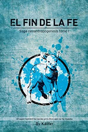 El Fin de la Fe (Saga Neoantropogénesis nº 1) eBook: Kálifer, Guardia, Elena: Amazon.es: Tienda Kindle