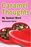 Caramel Thoughts, Sheavonne Harris, 0595221130