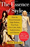 Front cover for the book The Essence of Style: How the French Invented High Fashion, Fine Food, Chic Cafes, Style, Sophistication, and Glamour by Joan DeJean