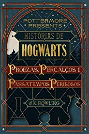 Histórias de Hogwarts: proezas, percalços e passatempos perigosos (Pottermore Presents - Português do Brasil L