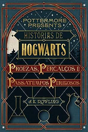 Histórias de Hogwarts: proezas, percalços e passatempos