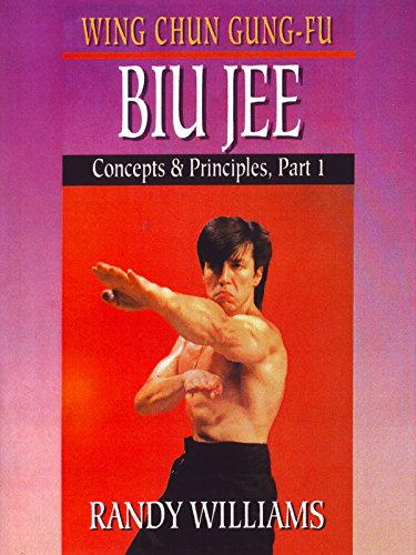 Wing Chun Gung-Fu Biu Jee Concepts & Principles Part 1 Randy Williams by