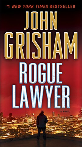 Rogue Lawyer: A Novel (John Grisham's Best Novels)