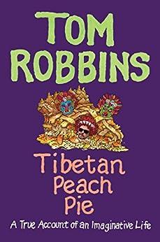 Tibetan Peach Pie: A True Account of an Imaginative Life by [Robbins, Tom]