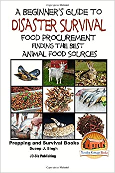 Book A Beginner's Guide to Disaster Survival: Food Procurement - Finding the Best Animal Food Sources