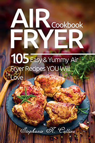 Air Fryer Cookbook: 105 Easy and Yummy Air Fryer Recipes You Will Love ()
