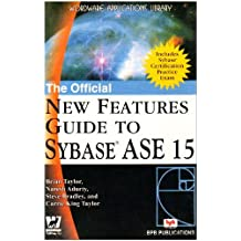 The Official New Features Guide to Sybase ASE 15 by Brian Taylor (2006-12-06)