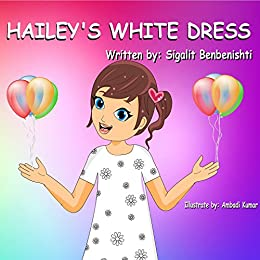 Children's book: Hailey's white dress: Teach your child the main key to success (picture book for age 5-9, Happy Motivated children's books) (Happy Hailey 2) by [Benbenishti, Sigalit]