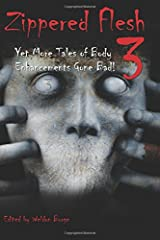 Zippered Flesh 3: Yet More Tales of Body Enhancements Gone Bad! Paperback