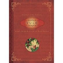 Yule: Rituals, Recipes & Lore for the Winter Solstice (Llewellyn's Sabbat Essentials)