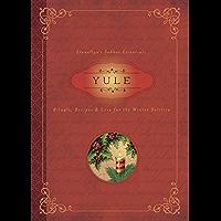 Yule: Rituals, Recipes & Lore for the Winter Solstice (Llewellyn's Sabbat Essentials Book 7)