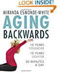 Aging Backwards: 10 Years Younger and...