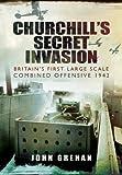 Churchill's Secret Invasion, John Grehan, 1781593825