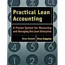 Practical Lean Accounting: A Proven System for Measuring and Managing the Lean Enterprise by Brian H. Maskell (2003-12-19)
